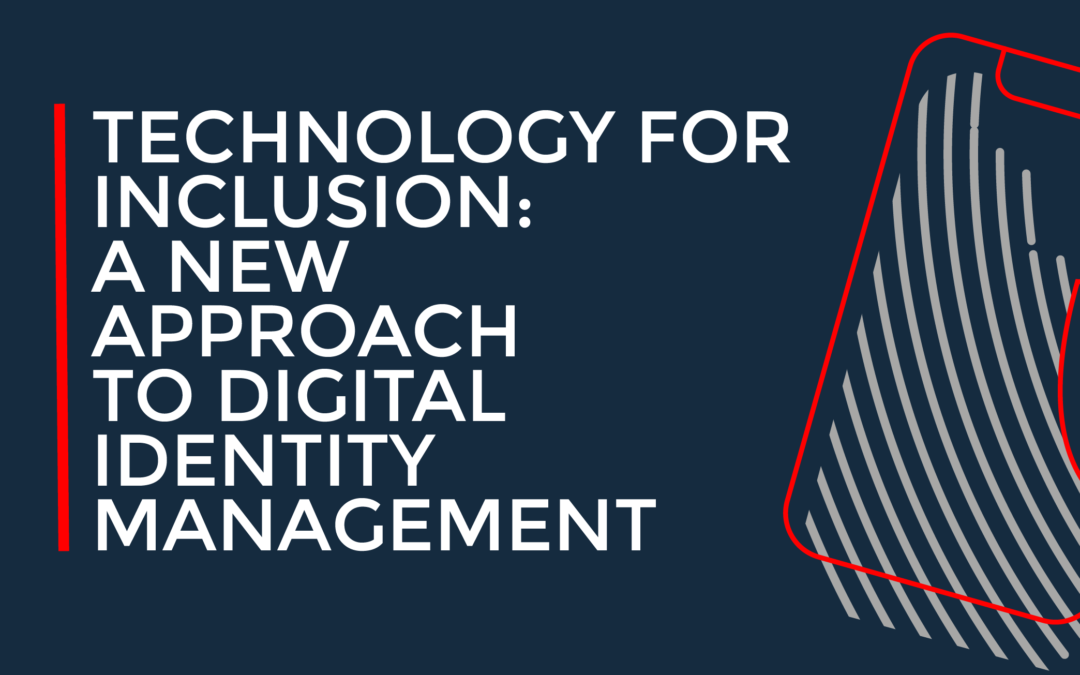 TECHNOLOGY FOR INCLUSION: A NEW APPROACH TO DIGITAL IDENTITY MANAGEMENT