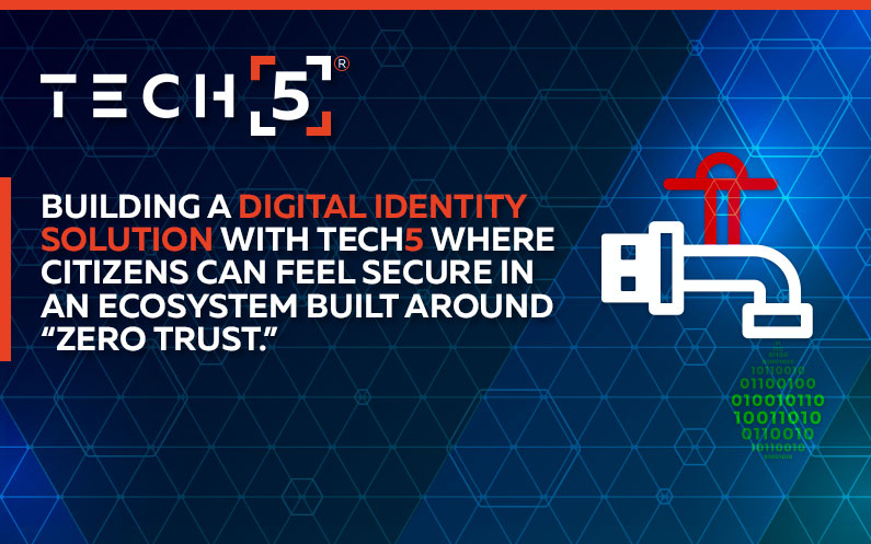 """Building a Digital Identity Solution with TECH5 Where Citizens Can Feel Secure in an Ecosystem Built Around """"Zero Trust."""""""